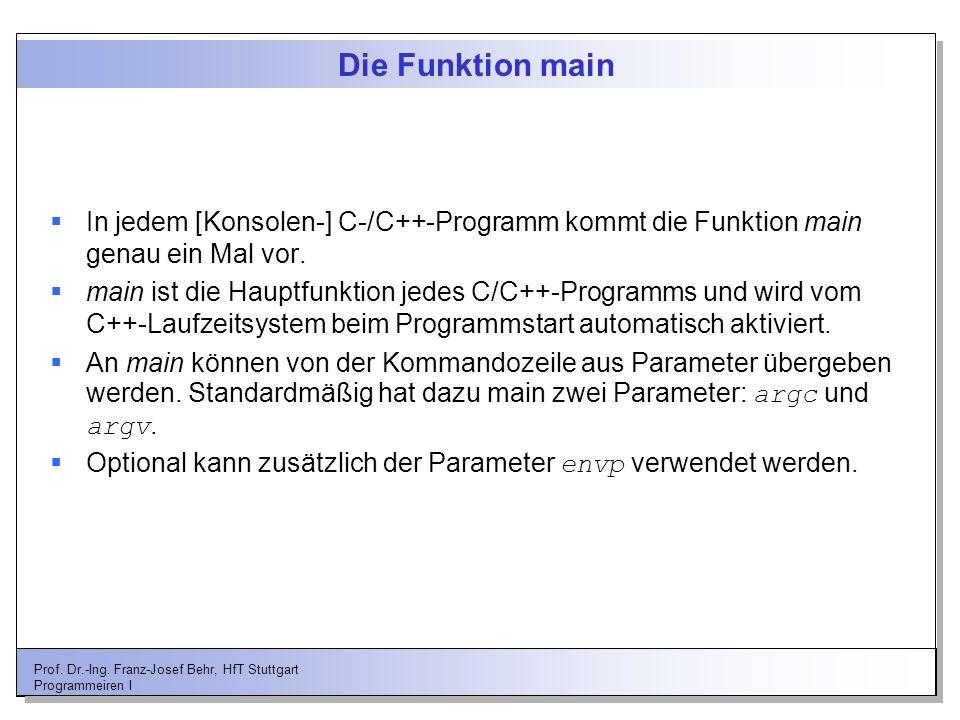 Die Funktion main In jedem [Konsolen-] C-/C++-Programm kommt die Funktion main genau ein Mal vor.